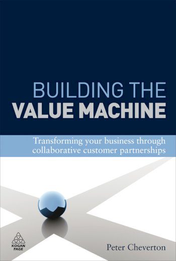 Book cover for Building the Value Machine:  Transforming Your Business Through Collaborative Customer Partnerships a book by Peter  Cheverton, Kingsley  Weber