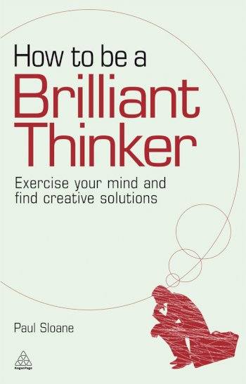 Book cover for How to be a Brilliant Thinker:  Exercise Your Mind and Find Creative Solutions a book by Paul  Sloane
