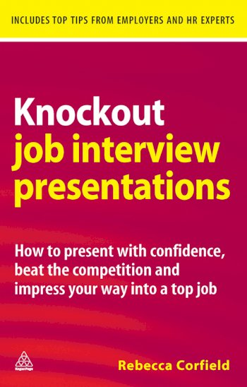 Book cover for Knockout Job Interview Presentations:  How to Present with Confidence Beat the Competition and Impress Your Way into a Top Job a book by Rebecca  Corfield