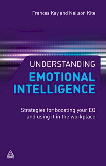 Book cover for Understanding Emotional Intelligence:  Strategies for Boosting Your EQ and Using it in the Workplace a book by Frances  Kay, Neilson  Kite