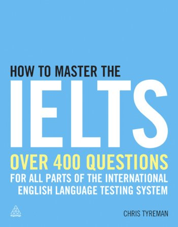 Book cover for How to Master the IELTS:  Over 400 Questions for All Parts of the International English Language Testing System a book by Chris John Tyreman