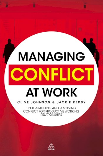 Book cover for Managing Conflict at Work:  Understanding and Resolving Conflict for Productive Working Relationships a book by Clive  Johnson, Jackie  Keddy