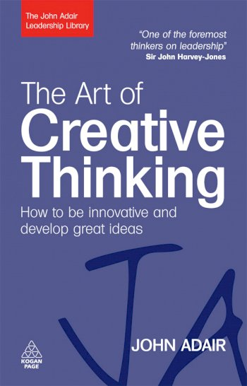 Book cover for The Art of Creative Thinking:  How to be Innovative and Develop Great Ideas a book by John  Adair