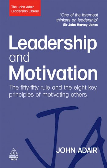 Book cover for Leadership and Motivation:  The Fifty-Fifty Rule and the Eight Key Principles of Motivating Others a book by John  Adair