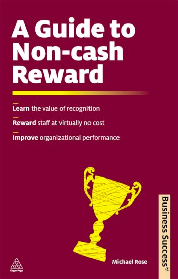 Book cover for A Guide to Non-Cash Reward:  Learn the Value of Recognition Reward Staff at Virtually No Cost Improve Organizational Performance a book by Michael  Rose