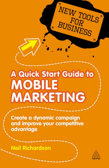 Book cover for A Quick Start Guide to Mobile Marketing:  Create a Dynamic Campaign and Improve Your Competitive Advantage a book by Neil  Richardson