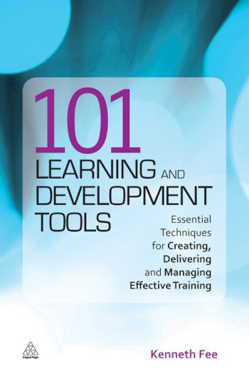 Book cover for 101 Learning and Development Tools:  Essential Techniques for Creating, Delivering and Managing Effective Training a book by Kenneth  Fee