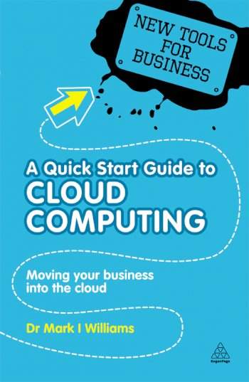 Book cover for A Quick Start Guide to Cloud Computing:  Moving Your Business into the Cloud a book by Dr Mark I Williams