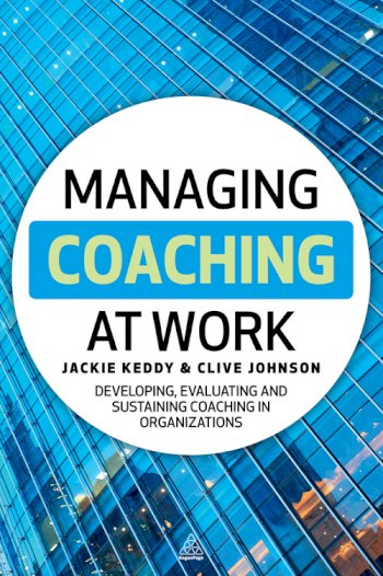 Book cover for Managing Coaching at Work:  Developing, Evaluating and Sustaining Coaching in Organizations a book by Jackie  Keddy, Clive  Johnson