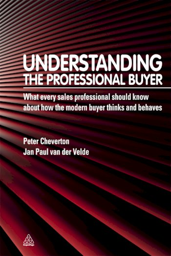 Book cover for Understanding the Professional Buyer:  What Every Sales Professional Should Know About How the Modern Buyer Thinks and Behaves a book by Peter  Cheverton, Jan Paul Van Der Velde