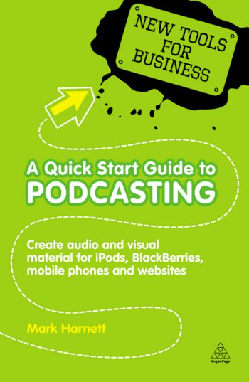 Book cover for A Quick Start Guide to Podcasting:  Create Your Own Audio and Visual Material for iPods, Blackberries, Mobile Phones and Websites a book by Mark  Harnett