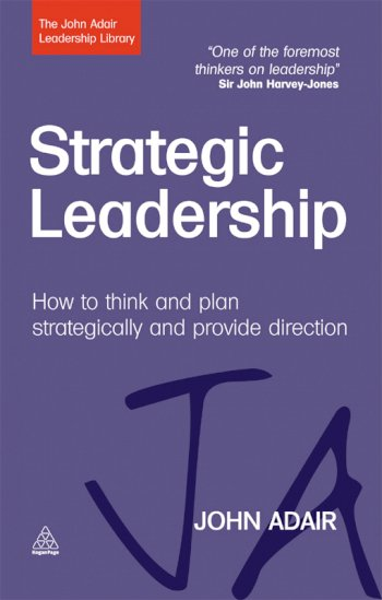 Book cover for Strategic Leadership:  How to Think and Plan Strategically and Provide Direction a book by John  Adair