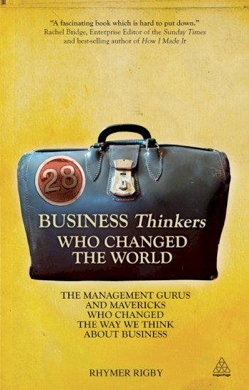 Book cover for 28 Business Thinkers Who Changed the World:  The Management Gurus and Mavericks Who Changed the Way We Think about Business a book by Rhymer  Rigby