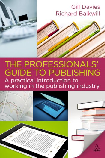 Book cover for The Professionals' Guide to Publishing:  A Practical Introduction to Working in the Publishing Industry a book by Gill  Davies, Richard  Balkwill