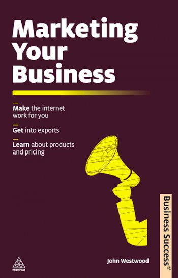 Book cover for Marketing Your Business:  Make the Internet Work for You Get into Exports Learn about Products and Pricing a book by John  Westwood