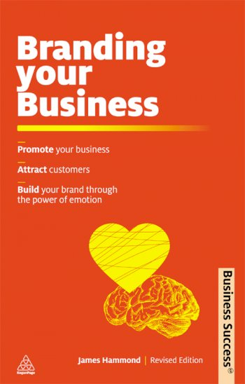 Book cover for Branding Your Business:  Promote Your Business, Attract Customers and Build Your Brand Through the Power of Emotion a book by James  Hammond