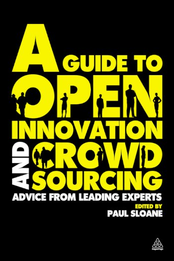 Book cover for A Guide to Open Innovation and Crowdsourcing:  Advice from Leading Experts in the Field a book by Paul  Sloane