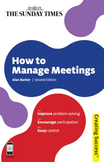 Book cover for How to Manage Meetings:  Improve Problem Solving; Encourage Participation; Keep Control a book by Alan  Barker