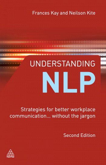 Book cover for Understanding NLP:  Strategies for Better Workplace Communication  Without the Jargon a book by Neilson  Kite, Frances  Kay