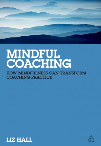 Book cover for Mindful Coaching:  How Mindfulness can Transform Coaching Practice a book by Liz  Hall