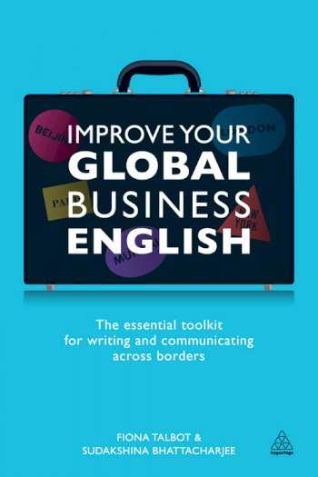 Book cover for Improve Your Global Business English:  The Essential Toolkit for Writing and Communicating Across Borders a book by Fiona  Talbot, Sudakshina  Bhattacharjee