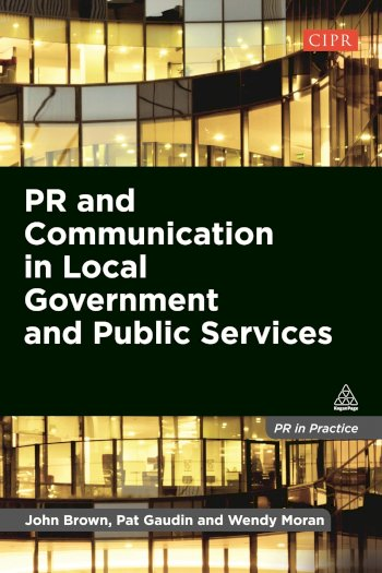 Book cover for PR and Communication in Local Government and Public Services a book by John  Brown, Pat  Gaudin, Wendy  Moran