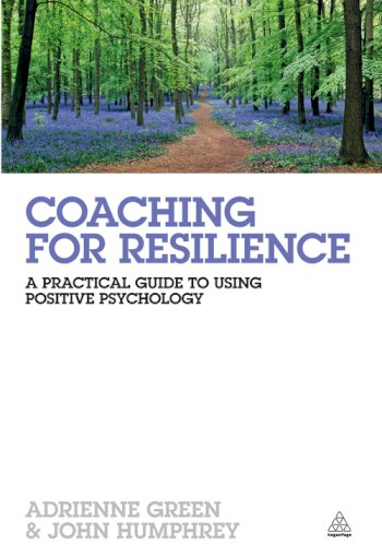 Book cover for Coaching for Resilience:  A Practical Guide to Using Positive Psychology a book by Adrienne  Green, John  Humphrey