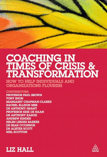 Book cover for Coaching in Times of Crisis and Transformation:  How to Help Individuals and Organizations Flourish a book by Liz  Hall