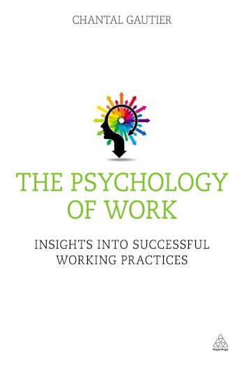 Book cover for The Psychology of Work:  Insights into Successful Working Practices a book by Chantal  Gautier