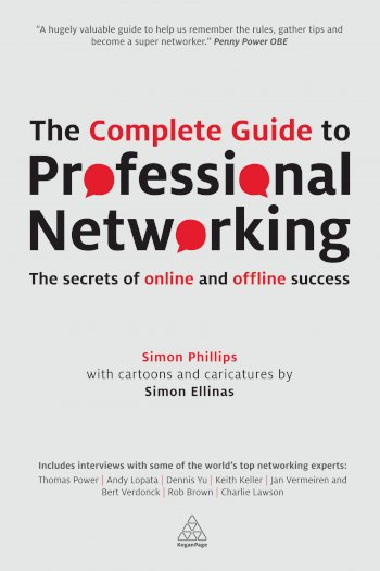 Book cover for The Complete Guide to Professional Networking:  The Secrets of Online and Offline Success, a book by Simon  Phillips
