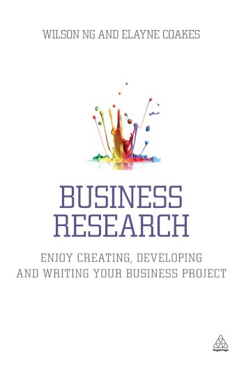Book cover for Business Research:  Enjoy Creating, Developing and Writing Your Business Project a book by Dr Wilson  Ng, Dr Elayne  Coakes