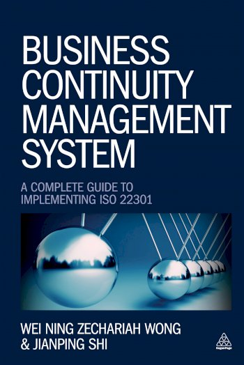Book cover for Business Continuity Management System:  A Complete Guide to Implementing ISO 22301 a book by Wei Ning Zechariah Zechariah Wong, Jianping  Shi