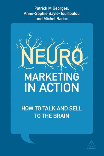 Book cover for Neuromarketing in Action:  How to Talk and Sell to the Brain a book by Patrick M Georges, AnneSophie  BayleTourtoulou, Michel  Badoc