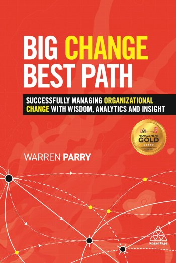 Book cover for Big Change, Best Path:  Successfully Managing Organizational Change with Wisdom, Analytics and Insight a book by Warren  Parry