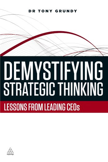 Book cover for Demystifying Strategic Thinking:  Lessons from Leading CEOs a book by Dr Tony  Grundy