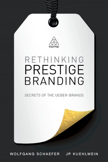 Book cover for Rethinking Prestige Branding:  Secrets of the Ueber-Brands a book by Wolfgang  Schaefer, JP  Kuehlwein
