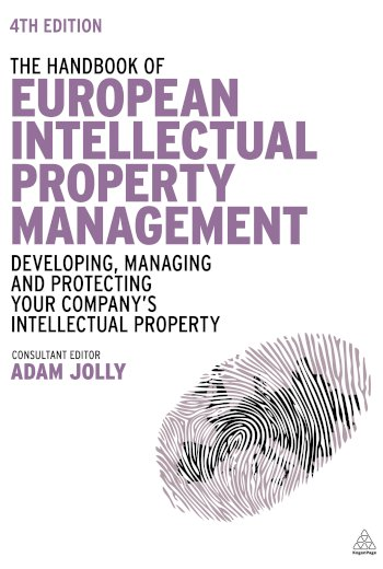 Book cover for The Handbook of European Intellectual Property Management:  Developing, Managing and Protecting Your Company's Intellectual Property a book by Adam  Jolly