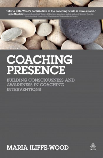 Book cover for Coaching Presence:  Building Consciousness and Awareness in Coaching Interventions, a book by Maria  IliffeWood