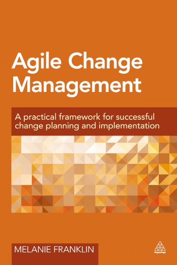 Book cover for Agile Change Management:  A Practical Framework for Successful Change Planning and Implementation a book by Melanie  Franklin