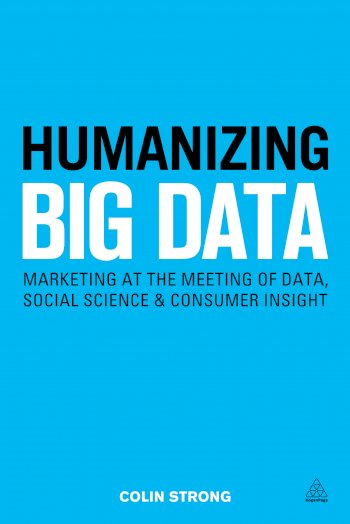 Book cover for Humanizing Big Data:  Marketing at the Meeting of Data, Social Science and Consumer Insight a book by Colin  Strong