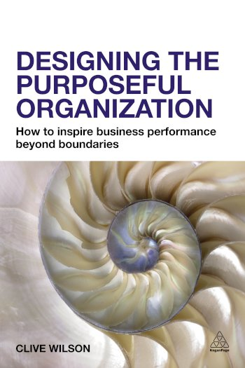 Book cover for Designing the Purposeful Organization:  How to Inspire Business Performance Beyond Boundaries a book by Clive  Wilson