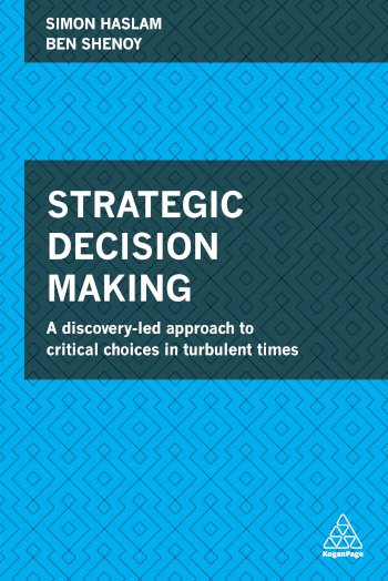 Book cover for Strategic Decision Making:  A Discovery-Led Approach to Critical Choices in Turbulent Times a book by Simon  Haslam, Ben  Shenoy