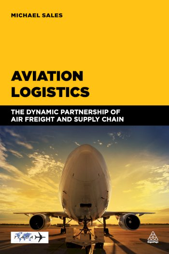 Book cover for Aviation Logistics:  The Dynamic Partnership of Air Freight and Supply Chain a book by Michael  Sales