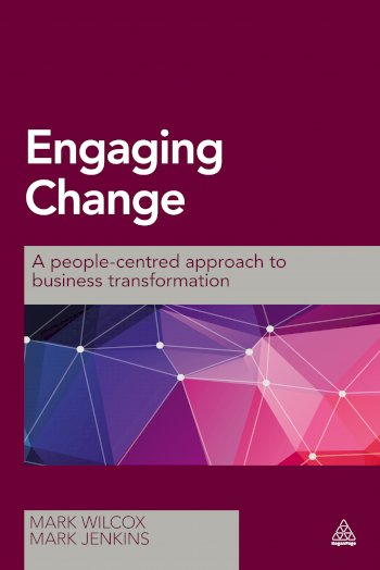 Book cover for Engaging Change:  A People-Centred Approach to Business Transformation, a book by Mark  Wilcox, Mark  Jenkins