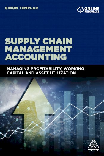 Book cover for Supply Chain Management Accounting:  Managing Profitability, Working Capital and Asset Utilization a book by Simon  Templar