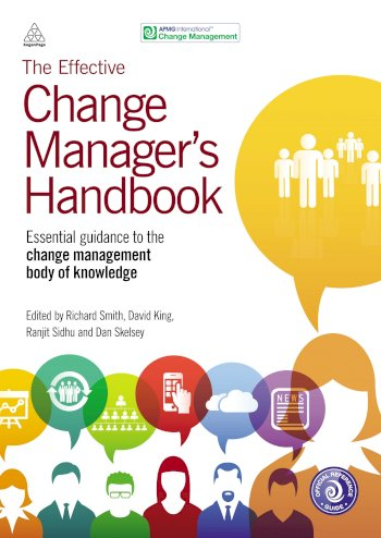 Book cover for The Effective Change Manager's Handbook:  Essential Guidance to the Change Management Body of Knowledge a book by Richard  Smith, David  King, Ranjit  Sidhu, Dan  Skelsey