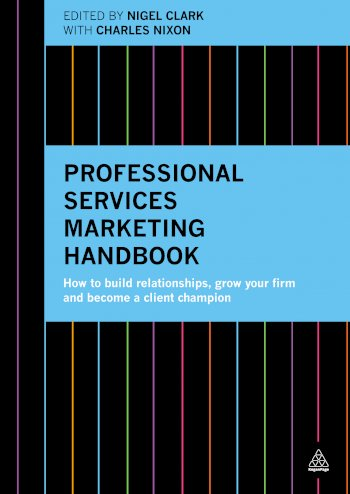 Book cover for Professional Services Marketing Handbook:  How to Build Relationships, Grow Your Firm and Become a Client Champion a book by Nigel  Clark