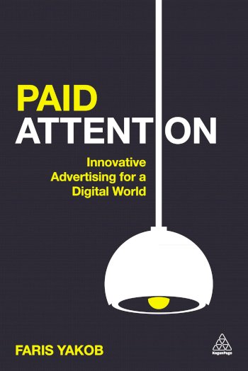 Book cover for Paid Attention:  Innovative Advertising for a Digital World a book by Faris  Yakob