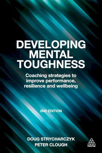 Book cover for Developing Mental Toughness:  Coaching Strategies to Improve Performance, Resilience and Wellbeing a book by Peter  Clough, Doug  Strycharczyk