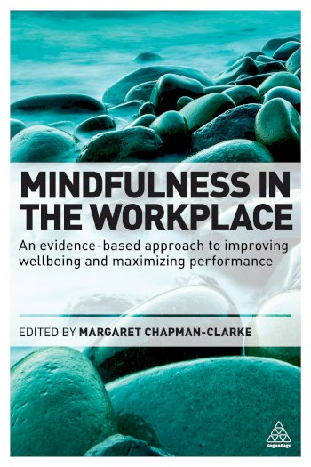 Book cover for Mindfulness in the Workplace:  An Evidence-based Approach to Improving Wellbeing and Maximizing Performance a book by Margaret A. ChapmanClarke